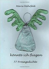 Marie-Mehrfeld-koennte-ich-fliegen-77-prosagedichte